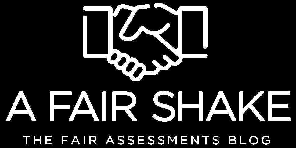 A Fair Shake | The Fair Assessments Blog